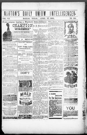 Primary view of object titled 'Norton's Daily Union Intelligencer. (Dallas, Tex.), Vol. 7, No. 308, Ed. 1 Friday, April 27, 1883'.
