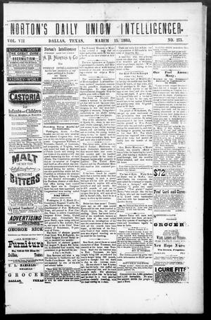 Primary view of object titled 'Norton's Daily Union Intelligencer. (Dallas, Tex.), Vol. 7, No. 271, Ed. 1 Thursday, March 15, 1883'.