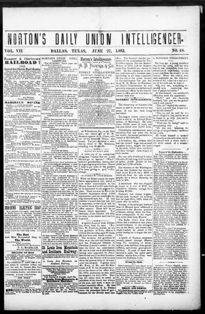 Primary view of object titled 'Norton's Daily Union Intelligencer. (Dallas, Tex.), Vol. 7, No. 48, Ed. 1 Tuesday, June 27, 1882'.