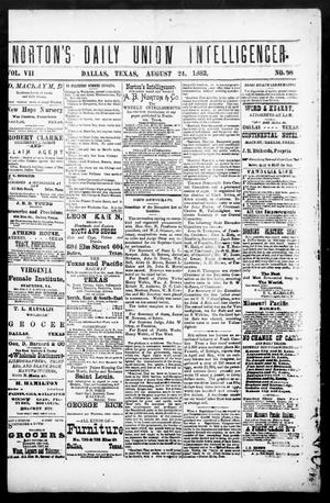 Primary view of object titled 'Norton's Daily Union Intelligencer. (Dallas, Tex.), Vol. 7, No. 98, Ed. 1 Thursday, August 24, 1882'.
