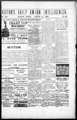 Primary view of object titled 'Norton's Daily Union Intelligencer. (Dallas, Tex.), Vol. 8, No. 90, Ed. 1 Tuesday, August 14, 1883'.