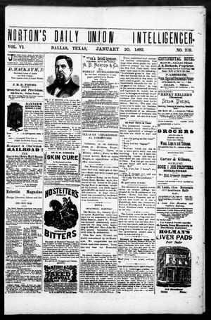 Primary view of object titled 'Norton's Daily Union Intelligencer. (Dallas, Tex.), Vol. 6, No. 219, Ed. 1 Friday, January 20, 1882'.