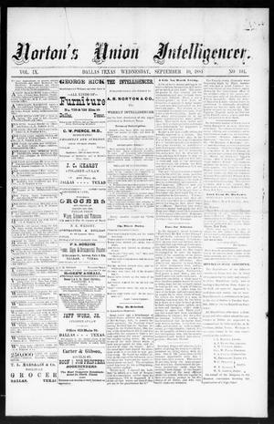 Primary view of object titled 'Norton's Union Intelligencer. (Dallas, Tex.), Vol. 9, No. 104, Ed. 1 Wednesday, September 10, 1884'.