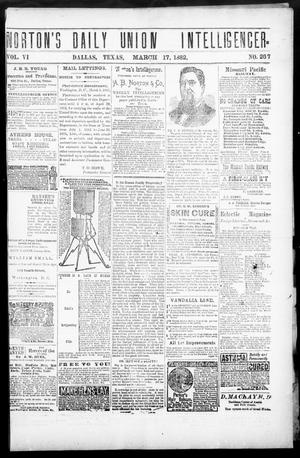 Primary view of object titled 'Norton's Daily Union Intelligencer. (Dallas, Tex.), Vol. 6, No. 267, Ed. 1 Friday, March 17, 1882'.