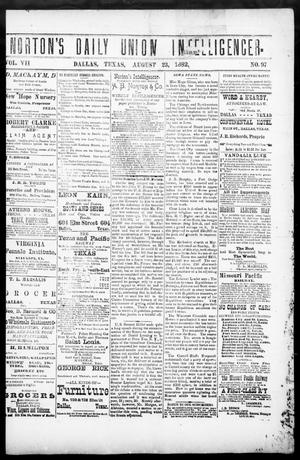 Primary view of object titled 'Norton's Daily Union Intelligencer. (Dallas, Tex.), Vol. 7, No. 97, Ed. 1 Wednesday, August 23, 1882'.