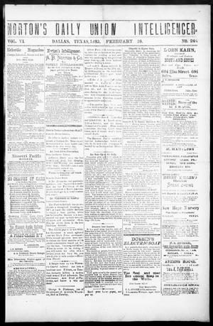 Primary view of object titled 'Norton's Daily Union Intelligencer. (Dallas, Tex.), Vol. 6, No. 244, Ed. 1 Saturday, February 18, 1882'.