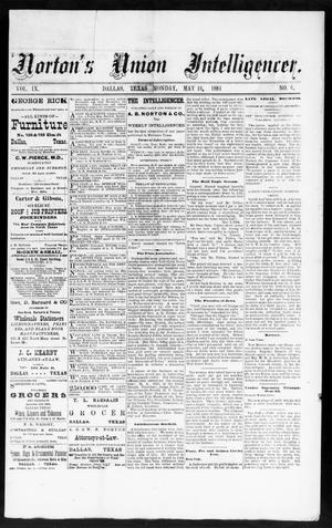 Primary view of object titled 'Norton's Union Intelligencer. (Dallas, Tex.), Vol. 9, No. 6, Ed. 1 Monday, May 19, 1884'.