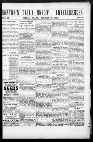Primary view of object titled 'Norton's Daily Union Intelligencer. (Dallas, Tex.), Vol. 6, No. 276, Ed. 1 Tuesday, March 28, 1882'.