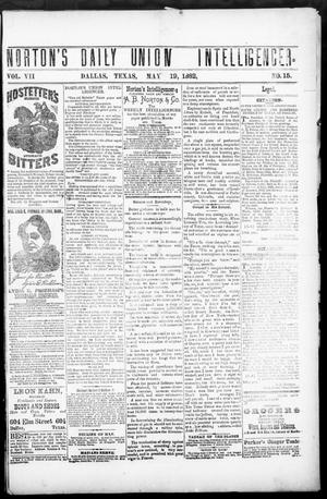 Primary view of object titled 'Norton's Daily Union Intelligencer. (Dallas, Tex.), Vol. 7, No. 15, Ed. 1 Friday, May 19, 1882'.