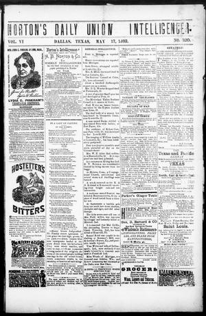 Primary view of object titled 'Norton's Daily Union Intelligencer. (Dallas, Tex.), Vol. 6, No. 320, Ed. 1 Wednesday, May 17, 1882'.