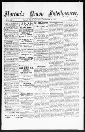 Primary view of object titled 'Norton's Union Intelligencer. (Dallas, Tex.), Vol. 9, No. 179, Ed. 1 Saturday, December 6, 1884'.