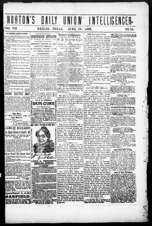 Primary view of object titled 'Norton's Daily Union Intelligencer. (Dallas, Tex.), Vol. 7, No. 34, Ed. 1 Saturday, June 10, 1882'.