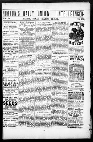 Primary view of object titled 'Norton's Daily Union Intelligencer. (Dallas, Tex.), Vol. 6, No. 264, Ed. 1 Tuesday, March 14, 1882'.