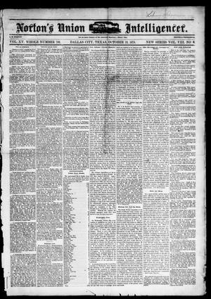 Primary view of object titled 'Norton's Union Intelligencer. (Dallas, Tex.), Vol. 8, No. 8, Ed. 1 Saturday, October 19, 1878'.