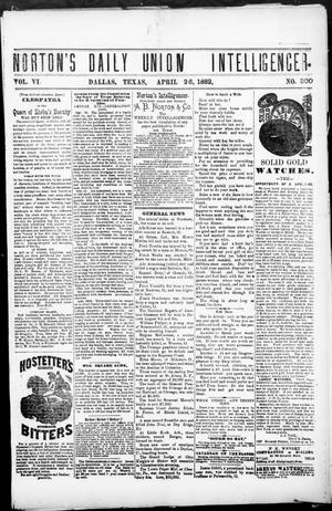 Primary view of object titled 'Norton's Daily Union Intelligencer. (Dallas, Tex.), Vol. 6, No. 300, Ed. 1 Wednesday, April 26, 1882'.