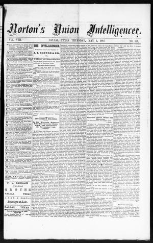 Primary view of object titled 'Norton's Union Intelligencer. (Dallas, Tex.), Vol. 8, No. 301, Ed. 1 Thursday, May 1, 1884'.