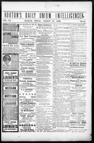 Primary view of object titled 'Norton's Daily Union Intelligencer. (Dallas, Tex.), Vol. 7, No. 93, Ed. 1 Friday, August 18, 1882'.