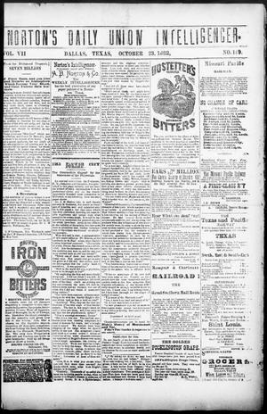 Primary view of object titled 'Norton's Daily Union Intelligencer. (Dallas, Tex.), Vol. 7, No. 149, Ed. 1 Monday, October 23, 1882'.