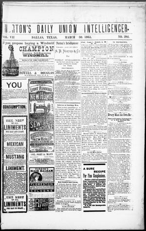 Primary view of object titled 'Norton's Daily Union Intelligencer. (Dallas, Tex.), Vol. 7, No. 284, Ed. 1 Friday, March 30, 1883'.