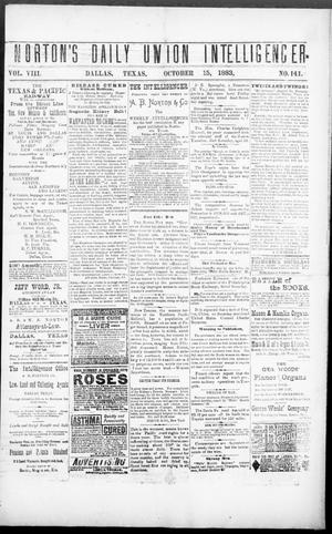 Primary view of object titled 'Norton's Daily Union Intelligencer. (Dallas, Tex.), Vol. 8, No. 141, Ed. 1 Monday, October 15, 1883'.