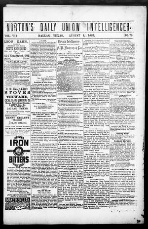 Primary view of object titled 'Norton's Daily Union Intelligencer. (Dallas, Tex.), Vol. 7, No. 78, Ed. 1 Tuesday, August 1, 1882'.
