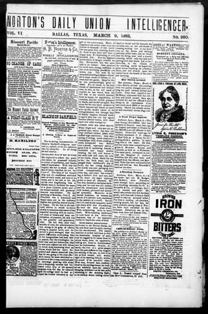 Primary view of object titled 'Norton's Daily Union Intelligencer. (Dallas, Tex.), Vol. 6, No. 260, Ed. 1 Thursday, March 9, 1882'.