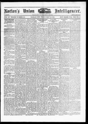 Primary view of object titled 'Norton's Union Intelligencer. (Dallas, Tex.), Vol. 8, No. 37, Ed. 1 Saturday, May 10, 1879'.