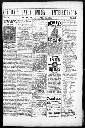 Primary view of object titled 'Norton's Daily Union Intelligencer. (Dallas, Tex.), Vol. 6, No. 282, Ed. 1 Tuesday, April 4, 1882'.