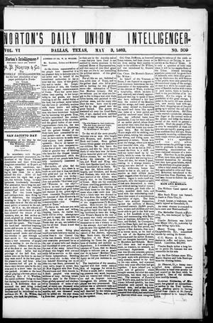 Primary view of object titled 'Norton's Daily Union Intelligencer. (Dallas, Tex.), Vol. 6, No. 309, Ed. 1 Wednesday, May 3, 1882'.