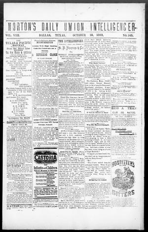 Primary view of object titled 'Norton's Daily Union Intelligencer. (Dallas, Tex.), Vol. 8, No. 145, Ed. 1 Friday, October 19, 1883'.