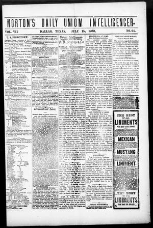 Primary view of object titled 'Norton's Daily Union Intelligencer. (Dallas, Tex.), Vol. 7, No. 64, Ed. 1 Saturday, July 15, 1882'.