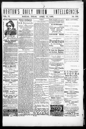 Primary view of object titled 'Norton's Daily Union Intelligencer. (Dallas, Tex.), Vol. 6, No. 288, Ed. 1 Tuesday, April 11, 1882'.