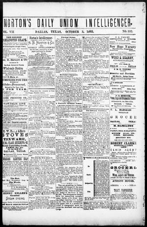 Primary view of object titled 'Norton's Daily Union Intelligencer. (Dallas, Tex.), Vol. 7, No. 132, Ed. 1 Tuesday, October 3, 1882'.