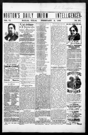Primary view of object titled 'Norton's Daily Union Intelligencer. (Dallas, Tex.), Vol. 6, No. 231, Ed. 1 Friday, February 3, 1882'.