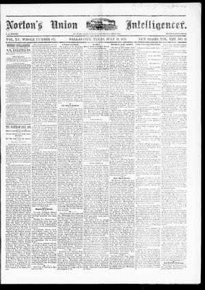 Primary view of object titled 'Norton's Union Intelligencer. (Dallas, Tex.), Vol. 8, No. 47, Ed. 1 Saturday, July 19, 1879'.