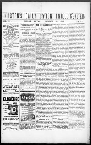 Primary view of object titled 'Norton's Daily Union Intelligencer. (Dallas, Tex.), Vol. 8, No. 147, Ed. 1 Monday, October 22, 1883'.