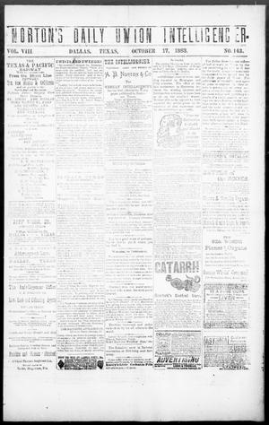 Primary view of object titled 'Norton's Daily Union Intelligencer. (Dallas, Tex.), Vol. 8, No. 143, Ed. 1 Wednesday, October 17, 1883'.