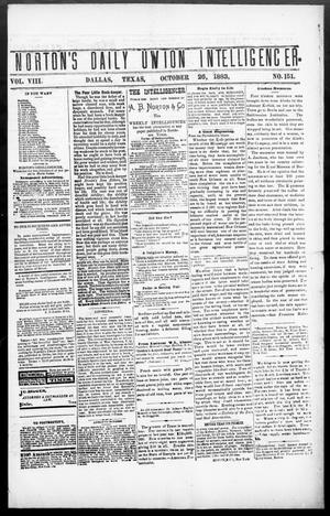 Primary view of object titled 'Norton's Daily Union Intelligencer. (Dallas, Tex.), Vol. 8, No. 151, Ed. 1 Friday, October 26, 1883'.