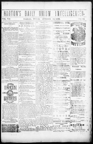 Primary view of object titled 'Norton's Daily Union Intelligencer. (Dallas, Tex.), Vol. 7, No. 146, Ed. 1 Thursday, October 19, 1882'.