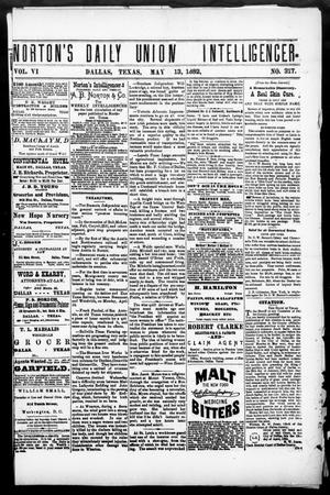 Primary view of object titled 'Norton's Daily Union Intelligencer. (Dallas, Tex.), Vol. 6, No. 317, Ed. 1 Saturday, May 13, 1882'.
