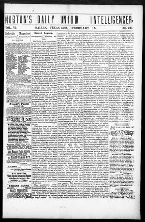 Primary view of object titled 'Norton's Daily Union Intelligencer. (Dallas, Tex.), Vol. 6, No. 241, Ed. 1 Wednesday, February 15, 1882'.