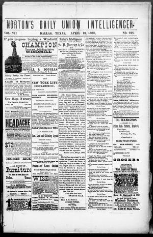 Primary view of object titled 'Norton's Daily Union Intelligencer. (Dallas, Tex.), Vol. 7, No. 298, Ed. 1 Monday, April 16, 1883'.