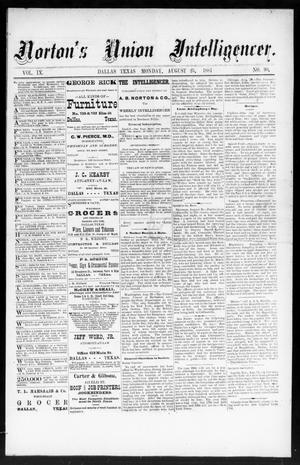 Primary view of object titled 'Norton's Union Intelligencer. (Dallas, Tex.), Vol. 9, No. 90, Ed. 1 Monday, August 25, 1884'.
