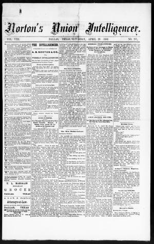 Primary view of object titled 'Norton's Union Intelligencer. (Dallas, Tex.), Vol. 8, No. 297, Ed. 1 Saturday, April 26, 1884'.