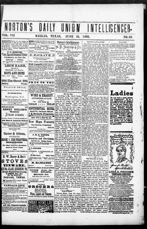 Primary view of object titled 'Norton's Daily Union Intelligencer. (Dallas, Tex.), Vol. 7, No. 39, Ed. 1 Friday, June 16, 1882'.