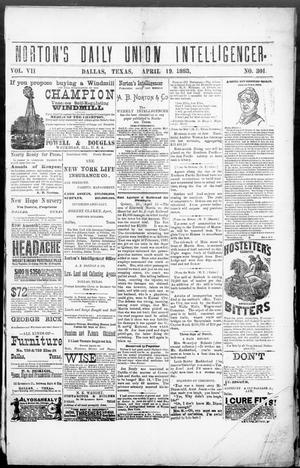 Primary view of object titled 'Norton's Daily Union Intelligencer. (Dallas, Tex.), Vol. 7, No. 301, Ed. 1 Thursday, April 19, 1883'.