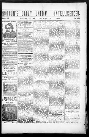 Primary view of object titled 'Norton's Daily Union Intelligencer. (Dallas, Tex.), Vol. 6, No. 256, Ed. 1 Saturday, March 4, 1882'.