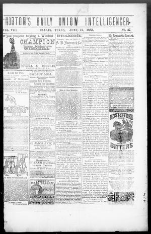 Primary view of object titled 'Norton's Daily Union Intelligencer. (Dallas, Tex.), Vol. 8, No. 37, Ed. 1 Wednesday, June 13, 1883'.
