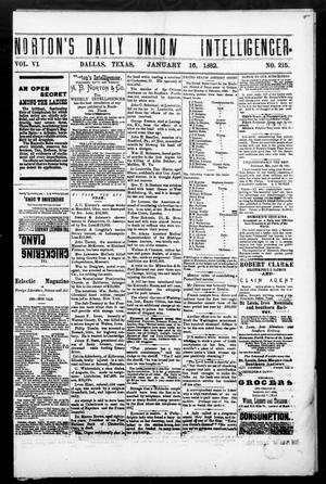 Primary view of object titled 'Norton's Daily Union Intelligencer. (Dallas, Tex.), Vol. 6, No. 215, Ed. 1 Monday, January 16, 1882'.