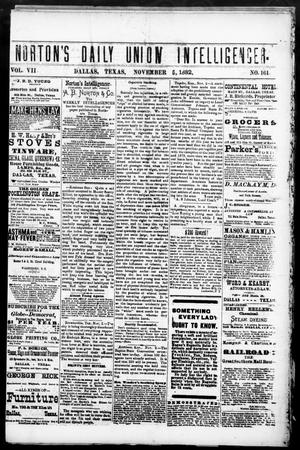 Primary view of object titled 'Norton's Daily Union Intelligencer. (Dallas, Tex.), Vol. 7, No. 161, Ed. 1 Monday, November 6, 1882'.